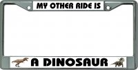 My Other Ride Is A Dinosaur Chrome License Plate Frame