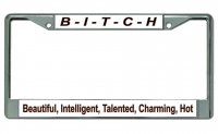 B-I-T-C-H … Chrome License Plate Frame