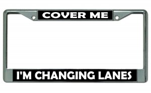 Cover Me I'm Changing Lanes Chrome License Plate Frame