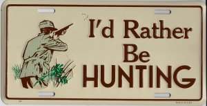 I'd Rather Be Hunting License Plate