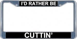 I'd Rather Be Cuttin' License Plate Frame