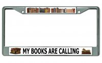 My Books Are Calling Chrome License Plate Frame