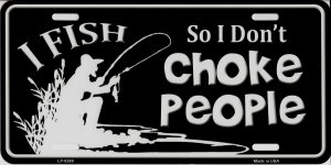 I Fish So I Don't Choke People Metal License Plate