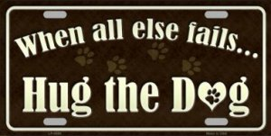 Hug The Dog Metal License Plate