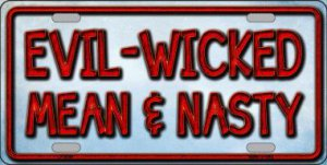 Evil Wicked Mean And Nasty Metal License Plate