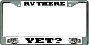 RV There Yet Chrome License Plate Frame