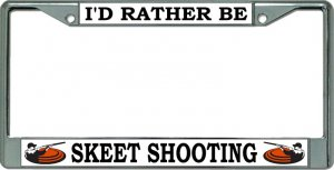 I'D Rather Be Skeet Shooting Chrome License Plate Frame