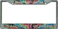 Quilter … Pile of Fabric Chrome License Plate Frame