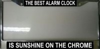 """The Best Alarm Clock is Sunshine on the Chrome"" License Frame"