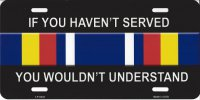 If You Haven't Served You Wouldn't Understand Metal Plate