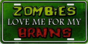 Zombies Love Me For My Brains Metal License Plate