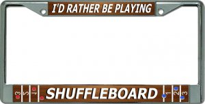 I'D Rather Be Playing Shuffleboard Chrome License Plate Frame
