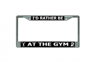 I'D Rather Be At The Gym Chrome License Plate Frame