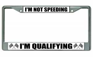 I'm Not Speeding I'm Qualifying Chrome License Plate Frame
