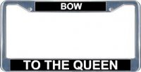 Bow To The Queen License Frame
