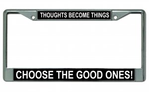 Thoughts Become Things Choose Good Ones Chrome Frame