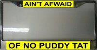 Ain't Afwaid Of No Puddy Tat Fr