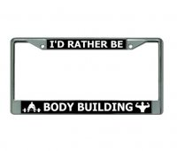 I'D Rather Be Body Building Chrome License Plate Frame