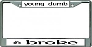 young dumb & broke Chrome License Plate Frame