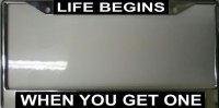 """Life Begins when You Get One"" License Plate Frame"