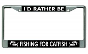 I'd Rather Be Fishing For Catfish Chrome License Plate Frame [LPO3024]