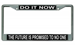 Do It Now The Future Is Promised To No One Chrome License Plate