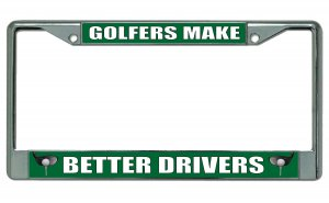 Golfers Make Better Drivers Chrome License Plate Frame