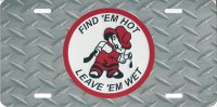 Find 'Em Hot Leave 'Em Wet Photo License Plate