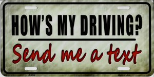 Hows My Driving? Send Me A Text Metal License Plate