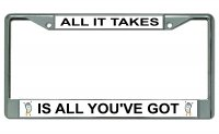 All It Takes Is All You've Got Chrome License Plate Frame