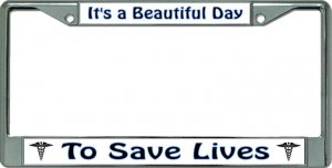 Beautiful Day To Save Lives Chrome License Plate Frame