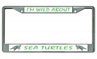 I'm Wild About Sea Turtles Chrome License Plate Frame