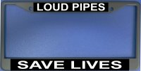 """Loud Pipes Save Lives"" License Plate Frame"