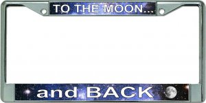 To The Moon And Back Chrome License Plate Frame