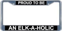 Proud To Be An Elk-A-Holic License Frame