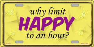 Why Limit Happy To An Hour Metal License Plate