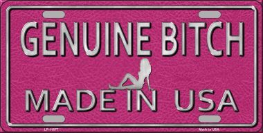 GenuINe Bitch MADE IN USA Metal License Plate