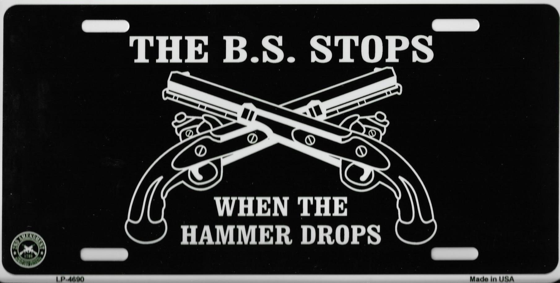 The BS Stops When The HAMMER Drops Metal License Plate