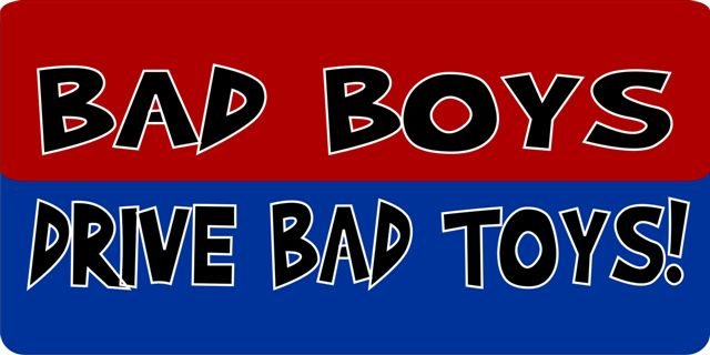 Bad Boys Drive Bad TOYS! Photo License Plate