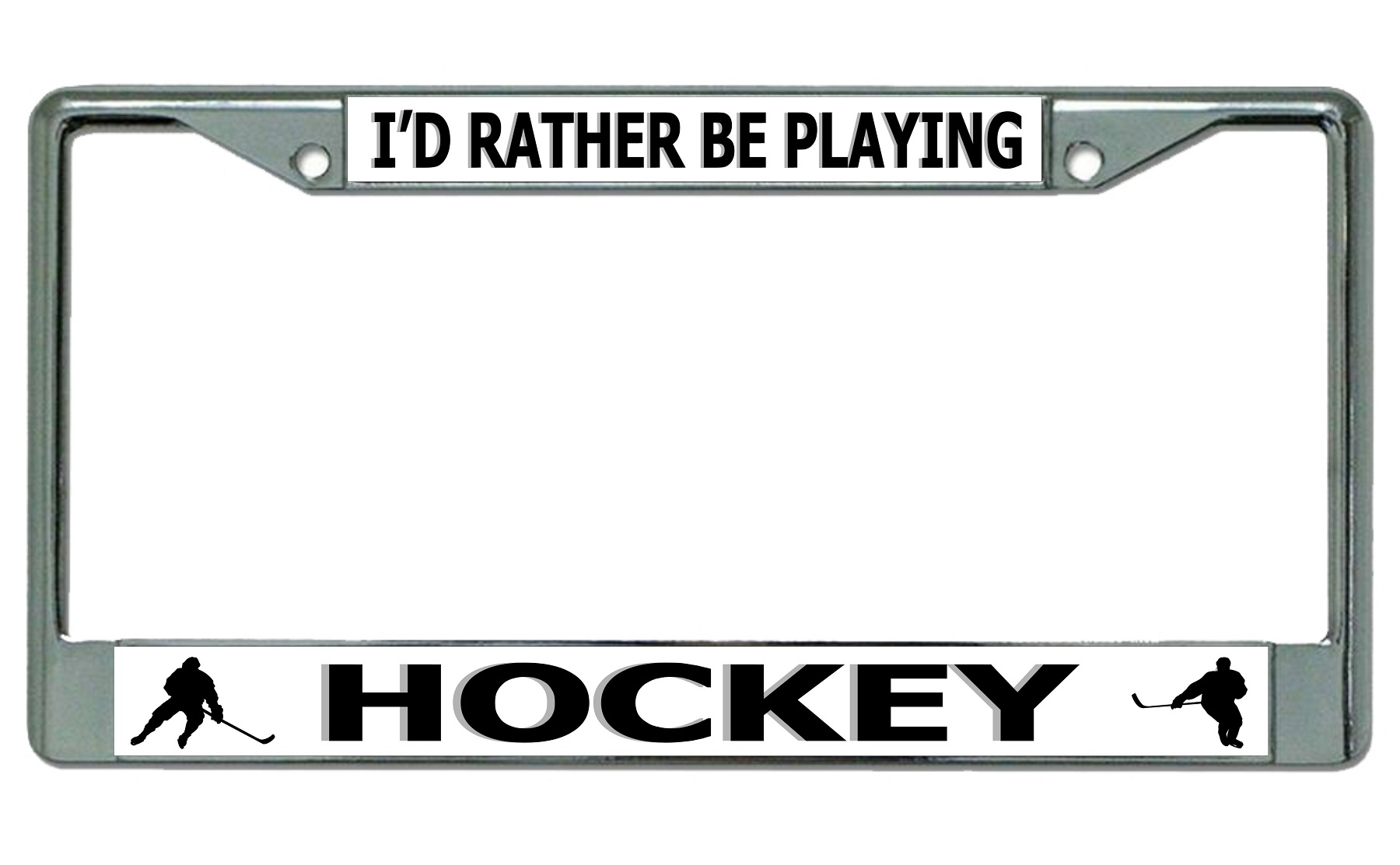I'd Rather Be Playing HOCKEY Chrome License Plate Frame