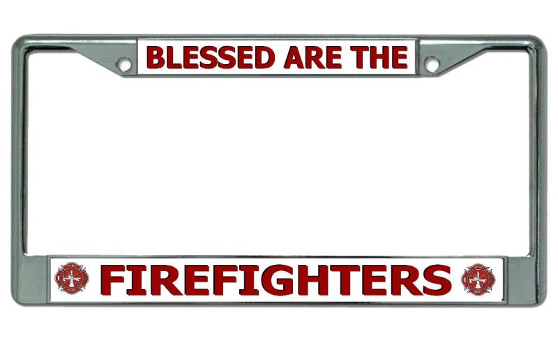 Blessed Are The Firefighters Chrome License Plate Frame Blessed Are ...