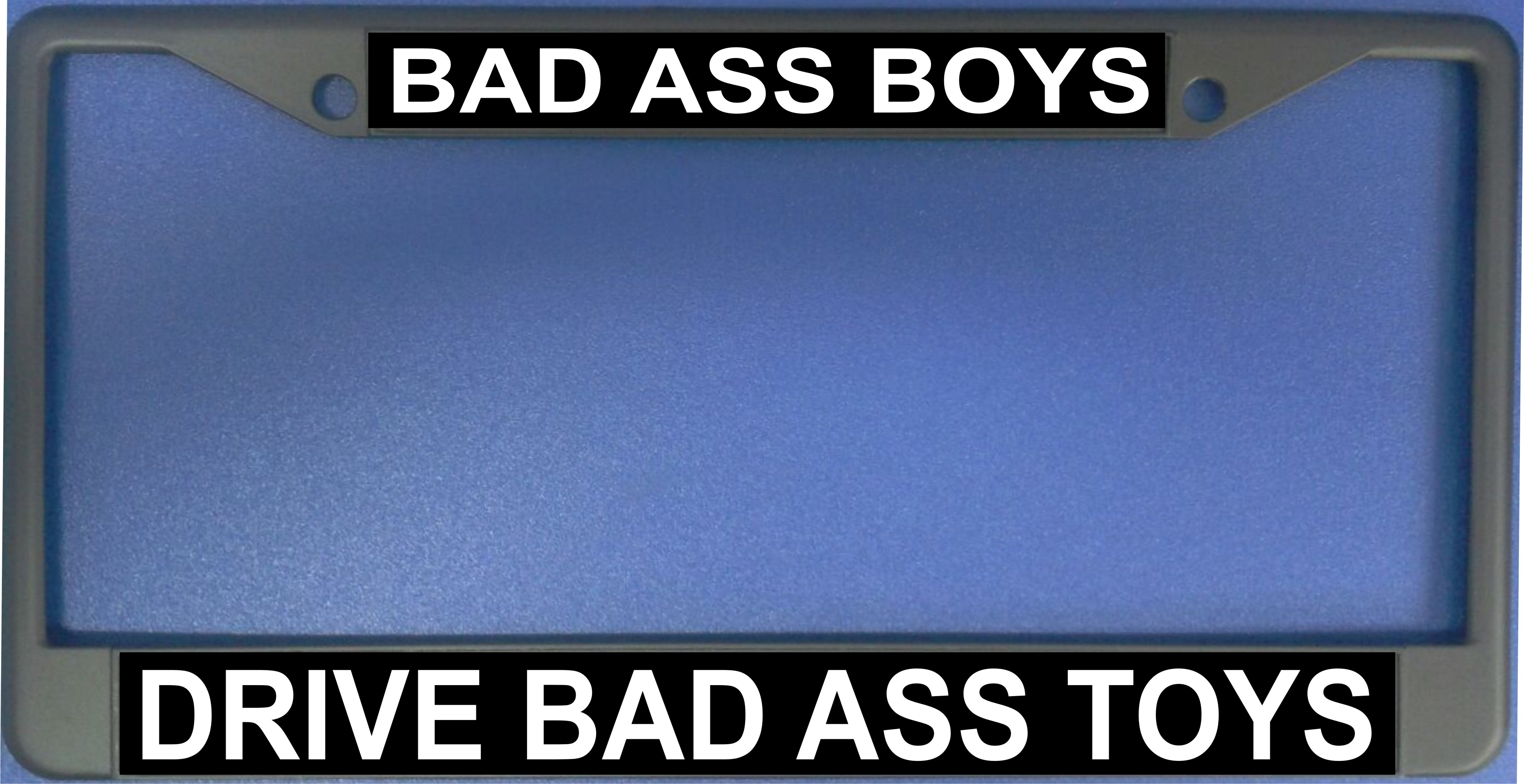 Bad Ass Boys Drive Bad Ass TOYS License Plate Frame   Free Screw Caps with this Frame
